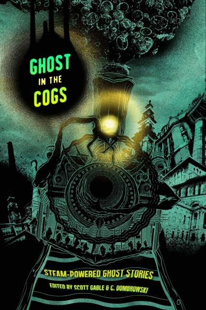 Ghost in the Cogs-edited by Scott Gable, C. Dumbrowski cover