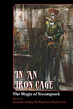 In an Iron Cage, The Magic of Steampunk-edited by Danielle Ackely-McPhail cover