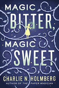 Magic Bitter, Magic Sweet-by Charlie N. Holmberg cover