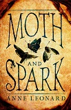 Moth and Spark-by Anne Leonard cover