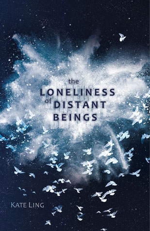 The Loneliness of Distant Beings-by Kate Ling cover