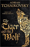 The Tiger and the Wolf-by Adrian Tchaikovsky cover