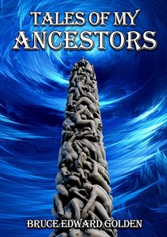 Tales of My Ancestors-by Bruce Edward Golden cover pic