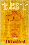 The Jesus Thief-by J. R. Lankford cover pic