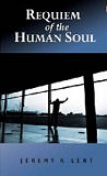 Requiem of the Human Soul-by Jeremy R. Lent cover