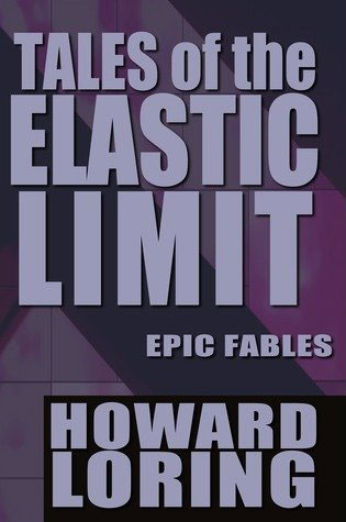Tales of the Elastic Limit - Twelve Epic Fables-by Howard Loring cover