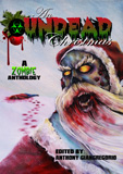 The Undead Christmas, A Zombie Anthology-edited by Anthony Giangregorio cover